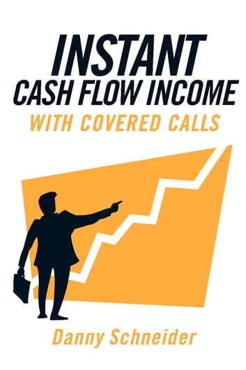 Instant Cash Flow Income With Covered Calls ebook by Danny Schneider
