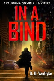 In A Bind - California Corwin P.I. Mystery Book 2 ebook by D. D. VanDyke