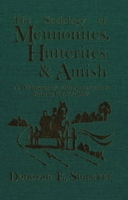 The Sociology of Mennonites, Hutterites and Amish - A Bibliography with Annotations, Volume II 1977-1990 ebook by Donovan E. Smucker