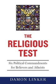 The Religious Test: Why We Must Question the Beliefs of Our Leaders ebook by Damon Linker