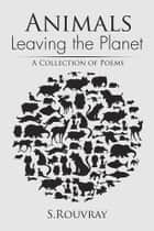 Animals Leaving the Planet ebook by S.Rouvray