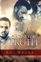 A Bond of Truth ebook by K.C. Wells