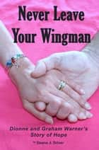 Never Leave Your Wingman ebook by Deana J. Driver