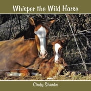 Whisper the Wild Horse ebook by Cindy Shanks