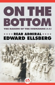 On the Bottom - The Raising of the Submarine S-51 ebook by Edward Ellsberg