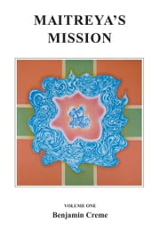 Maitreya's Mission: Volume One ebook by Benjamin Creme