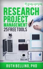 Research Project Management: 25 Free Tools ebook by Ruth Belling