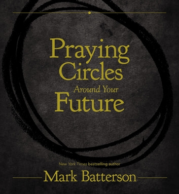 Praying Circles Around Your Future ebook by Mark Batterson