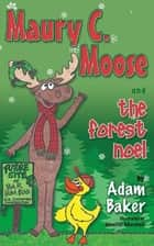 Maury C. Moose And The Forest Noel ebook by Adam Baker