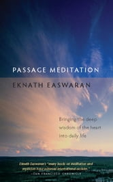 Passage Meditation - Bringing the Deep Wisdom of the Heart into Daily Life ebook by Eknath Easwaran