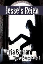 Jesse's Reign ebook by Maria Bernard