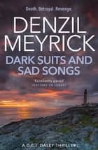 Dark Suits and Sad Songs - A DCI Daley Thriller (Book 3) - Death. Betrayal. Revenge. ebook by Denzil Meyrick