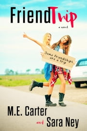FriendTrip ebook by ME Carter,Sara Ney