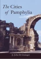 The Cities of Pamphylia eBook by John D. Grainger