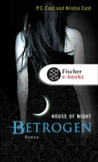 Betrogen - House of Night ebook by P.C. Cast, Kristin Cast