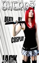 Shero III: Death By Cosplay ebook by Jack Wallen