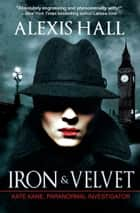 Iron & Velvet ebook by Alexis Hall