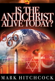 Is the Antichrist Alive Today? ebook by Mark Hitchcock