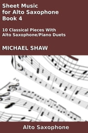 Sheet Music for Alto Saxophone: Book 4 ebook by Michael Shaw