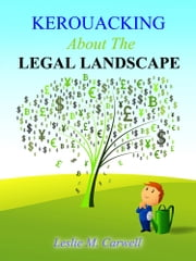 KEROUACKING ABOUT THE LEGAL LANDSCAPE ebook by Leslie M. Carwell