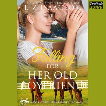 Falling for Her Old Boyfriend - Horseshoe Home Ranch Romance Book 6 audiobook by Liz Isaacson