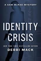 Identity Crisis - A Sam McRae Mystery, #1 ebook by Debbi Mack