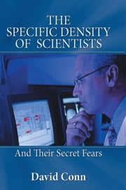 THE SPECIFIC DENSITY OF SCIENTISTS - And Their Secret Fears ebook by David Conn