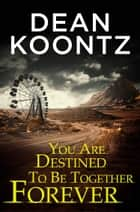 You Are Destined To Be Together Forever [an Odd Thomas short story] ebook by Dean Koontz