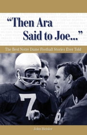 """Then Ara Said to Joe. . ."": The Best Notre Dame Football Stories Ever Told ebook by Heisler, John"