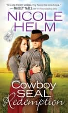 Cowboy SEAL Redemption ebook by Nicole Helm