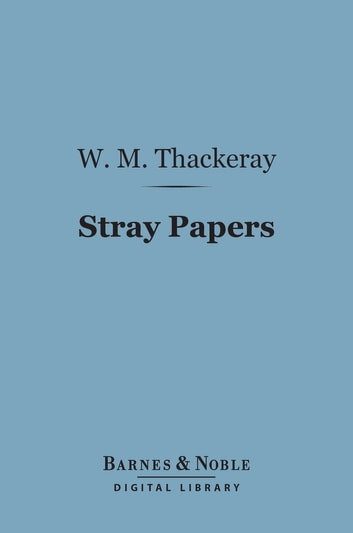 Stray Papers (Barnes & Noble Digital Library) ebook by William Makepeace Thackeray
