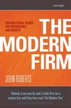 The Modern Firm : Organizational Design for Performance and Growth ebook by John Roberts