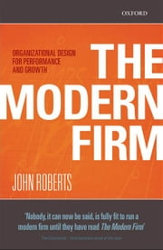 The Modern Firm : Organizational Design for Performance and Growth - Organizational Design for Performance and Growth ebook by John Roberts