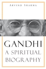Gandhi - A Spiritual Biography ebook by Arvind Sharma