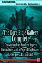 The Doré Bible Gallery, Complete. Illustrated by Gustave Doré ebook by Anonymous, Gustave Doré