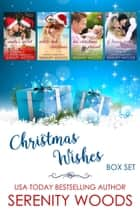 Christmas Wishes Box Set ebook by Serenity Woods