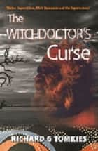 The Witchdoctor's Curse ebook by Richard G Tomkies