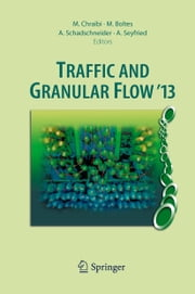 Traffic and Granular Flow '13 ebook by Mohcine Chraibi,Maik Boltes,Andreas Schadschneider,Armin Seyfried