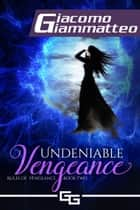Undeniable Vengeance ebook by Giacomo Giammatteo