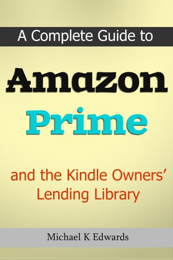 A Complete Guide to Amazon Prime and the Kindle Owners' Lending Library  ebook by Michael Edwards - Rakuten Kobo