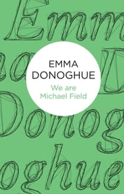 We are Michael Field ebook by Emma Donoghue