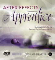 After Effects Apprentice, - Real World Skills for the Aspiring Motion Graphics Artist ebook by Chris Meyer,Trish Meyer