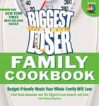 The Biggest Loser Family Cookbook: Budget-Friendly Meals Your Whole Family Will Love - Budget-Friendly Meals Your Whole Family Will Love ebook by Devin Alexander, The Biggest Loser Experts and Cast, Melissa Roberson