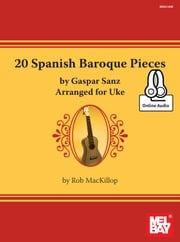 20 Spanish Baroque Pieces by Gaspar Sanz - Arranged for Uke ebook by Rob MacKillop