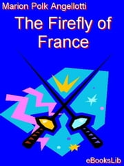 The Firefly of France ebook by Angellotti, Marion, Polk