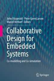 Collaborative Design for Embedded Systems - Co-modelling and Co-simulation ebook by John Fitzgerald,Peter Gorm Larsen,Marcel Verhoef