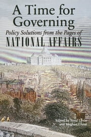 A Time for Governing - Policy Solutions from the Pages of National Affairs ebook by Yuval Levin,Meghan Clyne