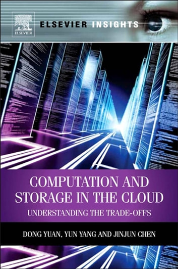 Computation and Storage in the Cloud - Understanding the Trade-Offs ebook by Dong Yuan,Yun Yang,Jinjun Chen