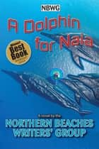 A Dolphin for Naia ebook by Northern Beaches Writers' Group, Zena Shapter