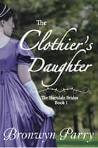 The Clothier's Daughter - The Hartdale Brides, #1 ebook by Bronwyn Parry